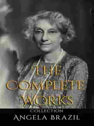 Angela Brazil: The Complete Works
