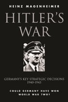 Hitler's War: Germany's Key Strategic Decisions 1940-45 by Heinz Magenheimer