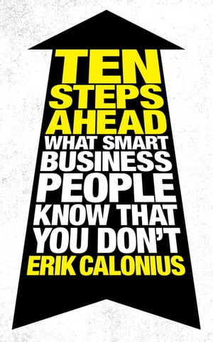 Ten Steps Ahead What Smart Business People Know That You Don't