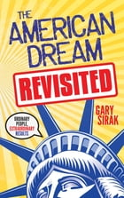 The American Dream, Revisited: Ordinary People, Extraordinary Results by Gary Sirak
