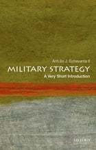 Military Strategy: A Very Short Introduction by Antulio J. Echevarria, II