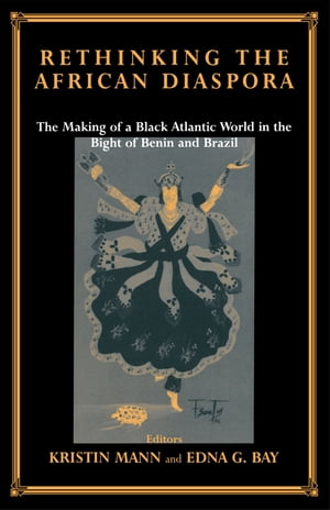 Rethinking the African Diaspora The Making of a Black Atlantic World in the Bight of Benin and Brazil