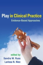 Play in Clinical Practice: Evidence-Based Approaches by Sandra W. Russ, PhD