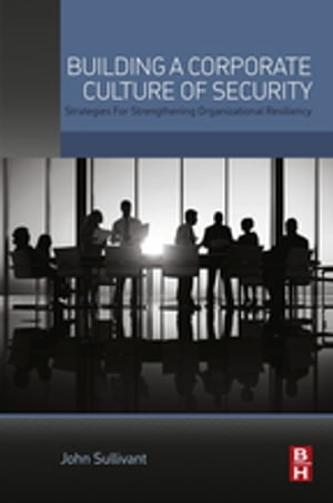 Building a Corporate Culture of Security Strategies for Strengthening Organizational Resiliency