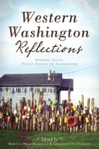 Western Washington Reflections: Stories from the Puget Sound to Vancouver by Rebecca Helm Beardsall