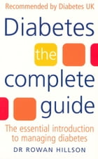 Diabetes: The Complete Guide - The Essential Introduction to Managing Diabetes by Rowan Hillson