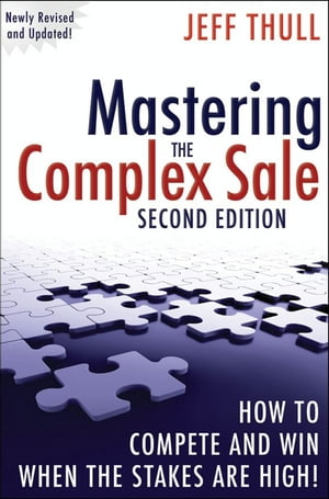 Mastering the Complex Sale How to Compete and Win When the Stakes are High!