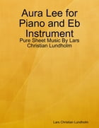 Aura Lee for Piano and Eb Instrument - Pure Sheet Music By Lars Christian Lundholm by Lars Christian Lundholm