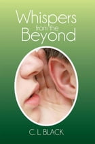 Whispers from the Beyond by C. L. Black
