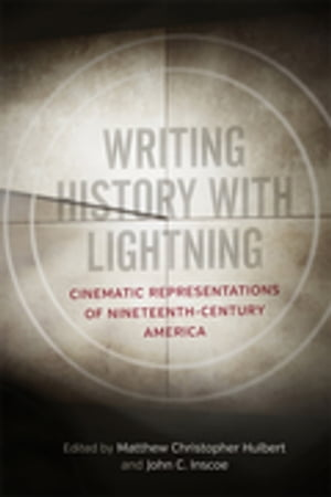Writing History with Lightning: Cinematic Representations of Nineteenth-Century America