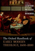 The Oxford Handbook of Early Modern Theology, 1600-1800