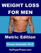 Weight Loss for Men - Metric Edition by Vincent Antonetti, Ph.D.