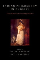 Indian Philosophy in English: From Renaissance to Independence by Nalini Bhushan