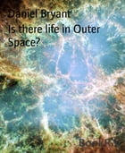 Is there life in Outer Space?: A study on the Cosmos by Daniel Bryant