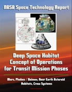 NASA Space Technology Report: Deep Space Habitat Concept of Operations for Transit Mission Phases - Mars, Phobos / Deimos, Near Earth Asteroid, Habita by Progressive Management