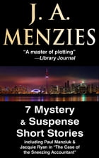 """7 Mystery & Suspense Short Stories: including Paul Manziuk & Jacquie Ryan in """"The Case of the Sneezing Accountant"""" by J. A. Menzies"""