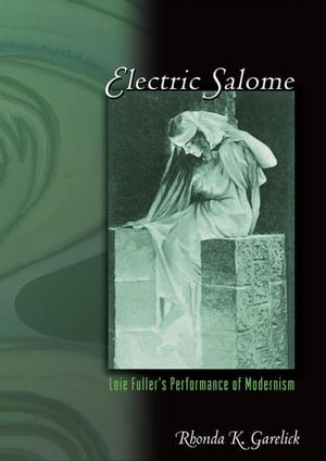 Electric Salome: Loie Fuller's Performance of Modernism