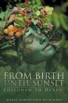 From Birth Until Sunset: Poisoned to Death by Marie DiMercurio RT(R)MHSc