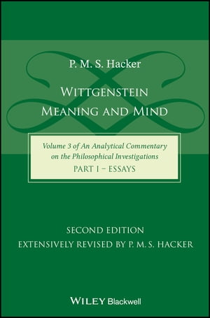 Wittgenstein: Meaning and Mind (Volume 3 of an Analytical Commentary on the Philosophical Investigations), Part 1: by P. M. S. Hacker