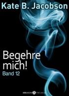 Begehre mich! - Band 12 by Kate B. Jacobson