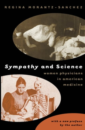 Sympathy and Science Women Physicians in American Medicine
