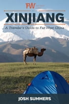 Xinjiang , A Traveler's Guide to Far West China by Josh Summers