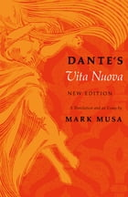 Dante's Vita Nuova, New Edition: A Translation and an Essay