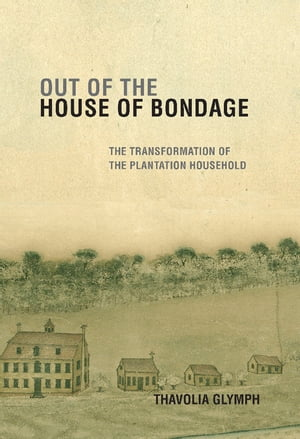 Out of the House of Bondage The Transformation of the Plantation Household