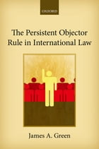 The Persistent Objector Rule in International Law by James A. Green