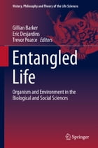 Entangled Life: Organism and Environment in the Biological and Social Sciences
