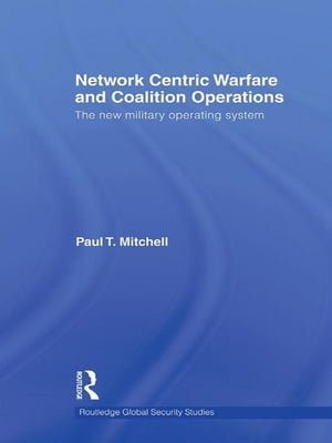 Network Centric Warfare and Coalition Operations The New Military Operating System