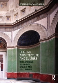 Reading Architecture and Culture: Researching Buildings, Spaces and Documents