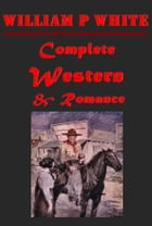 Complete Western Romance Anthologies of William Patterson White by William Patterson White