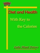 Diet and Health With Key to the Calories [Annotated] by Lulu Hunt Peters
