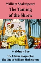 The Taming of the Shrew (The Unabridged Play) + The Classic Biography: The Life of William Shakespeare by William Shakespeare