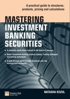 Mastering Investment Banking Securities: A Practical Guide to Structures, Products, Pricing and Calculations by Natasha Kozul