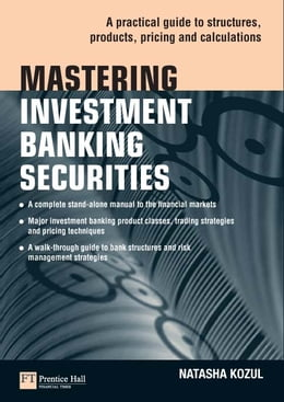 Book Mastering Investment Banking Securities: A Practical Guide to Structures, Products, Pricing and… by Natasha Kozul