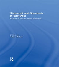 Statecraft and Spectacle in East Asia: Studies in Taiwan-Japan Relations