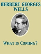 What is Coming? by Herbert George Wells