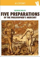 Five Preparations of the Philosopher's Mercury by George Ripley