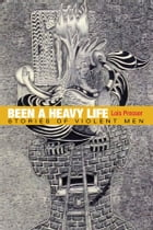 Been a Heavy Life: Stories of Violent Men by Lois Presser