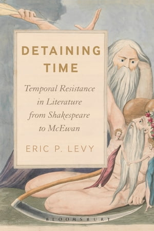 Detaining Time: Temporal Resistance in Literature from Shakespeare to McEwan