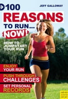 100 Reasons To Run…Now! by Galloway, Jeff