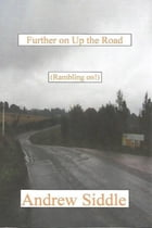 Further On Up The Road: (Rambling On!) by Andrew Siddle