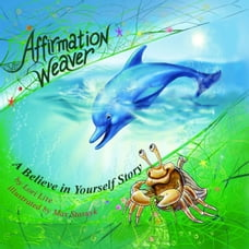 Affirmation Weaver: A Believe in Yourself Story, Designed to Help Children Boost Self-esteem While…