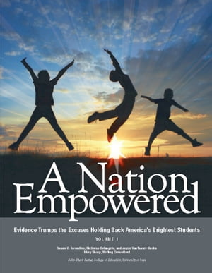 A Nation Empowered,  Volume 1 Evidence Trumps the Excuses Holding Back America's Brightest Students