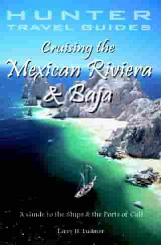 Cruising the Mexican Riviera & Baja: A Guide to the Ships & Ports of Call by Larry Ludmer
