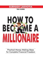 How To Become A Millionaire by Subhash Lakhotia