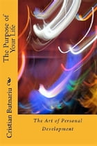 The Art of Personal Development: The Purpose of Your Life by Cristian Butnariu