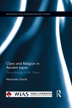 Clans and Religion in Ancient Japan The mythology of Mt. Miwa